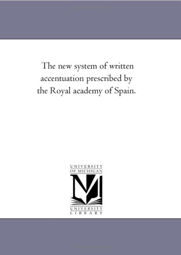 Download The new system of written accentuation prescribed by the Royal academy of Spain. PDF