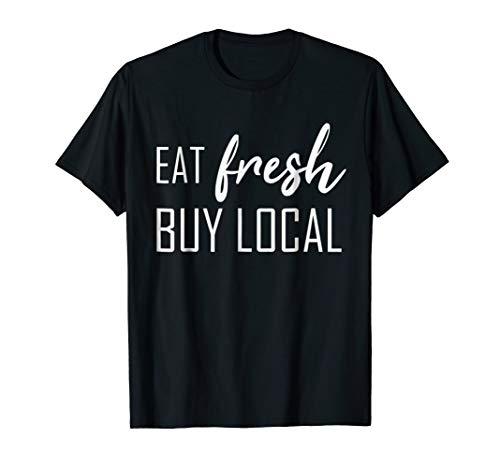 Eat Fresh Buy Local Farmers Market T-Shirt (Buy Local Tshirt)