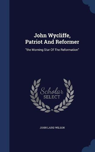 John Wycliffe, Patriot And Reformer: