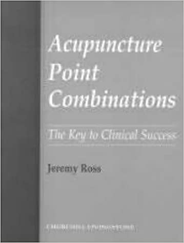 Acupuncture Point Combinations: The Key to Clinical Success