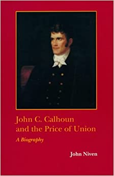 John C. Calhoun and the Price of Union: A Biography (Southern Biography (Pdf))