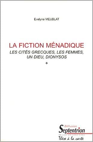 En ligne téléchargement La Fiction ménadique : Les Cités grecques, les femmes, un dieu, Dionysos epub pdf