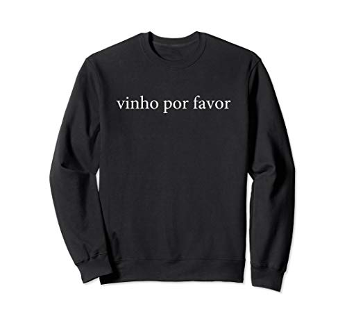 Vinho Por Favor Wine Please Portuguese Language Sweatshirt