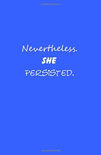 Download Nevertheless She Persisted: Nevertheless She Persisted Lined Journal Notebook Diary book gifts 5.5 x 8.5 inches = 13.97 x 21.59 cm = A5 writing white paper Blue Cover pdf epub