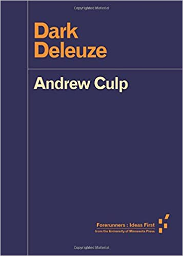 Dark Deleuze (Forerunners: Ideas First) Paperback – by Andrew Culp
