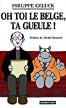 Oh toi le Belge, ta gueule ! par Geluck