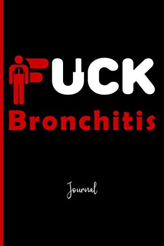 """Fuck Bronchitis : Journal: A Personal Journal for Sounding Off : 110 Pages of Personal Writing Space : 6 x 9"""" : Diary, Write, Doodle, Notes, Sketch ... Bronchial Tubes, Diseases, Asthma, Pneumonia"""
