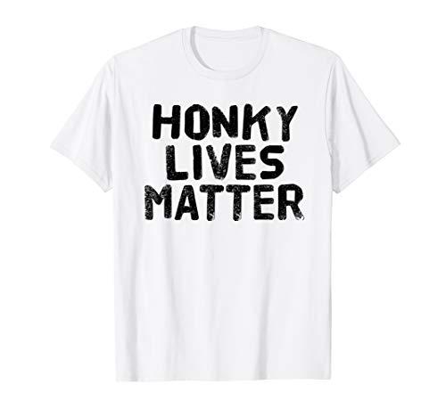Trailer Trash Halloween Ideas (HONKY LIVES MATTER Shirt Funny Rural Redneck Gift)