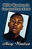 Willie Woodson Jr Life and Death Story, Mary Woodson, 145601983X