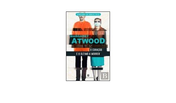 O Coração É o Último a Morrer (Portuguese Edition): Margaret Atwood: 9789722533171: Amazon.com: Books