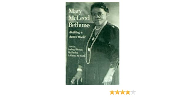 Mary McLeod Bethune: Building a Better World: Mary McLeod Bethune ...