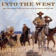 Into the West: From Reconstruction to the Final Days of the American Frontier