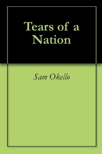 Tears Of A Nation Kindle Edition By Sam Okello Politics Social