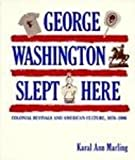 George Washington Slept Here, Karal A. Marling, 0674349512