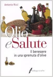 Amazon It Olio E Salute Il Benessere In Una Spremuta Di Olive Ricci Antonio Libri