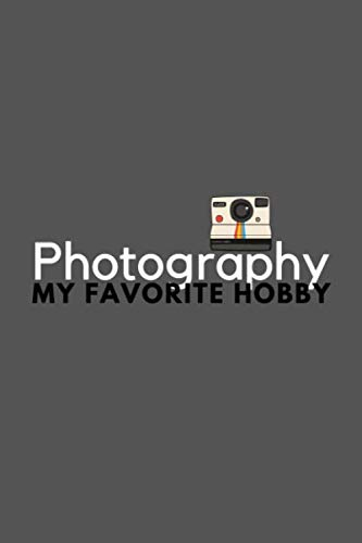 Photography My Favorite Hobby: Funny Cool Journal Composition Notebook (6' x 9') 120 Blank Lined Pages