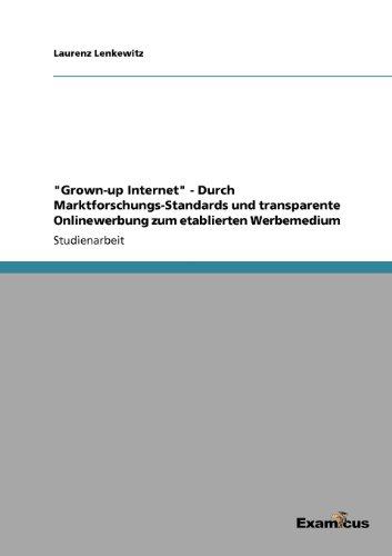 ''Grown-up Internet'' - Durch Marktforschungs-Standards und transparente Onlinewerbung zum etablierten Werbemedium (German Edition) by Laurenz Lenkewitz