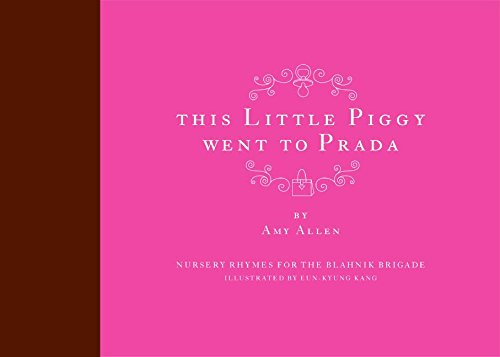 This Little Piggy Went to Prada: Nursery Rhymes for the Blahnik Brigade -
