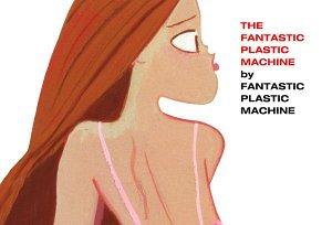 - Fantastic Plastic Machine
