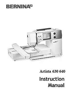Amazon com: Bernina Artista 630 640 Sewing Machine Owners