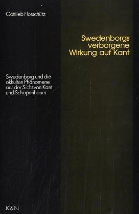Swedenborgs verborgene Wirkung auf Kant: Swedenborg und die okkulten Phänomene aus der Sicht von Kant und Schopenhauer (Epistemata - Würzburger wissenschaftliche Schriften. Reihe Philosophie)