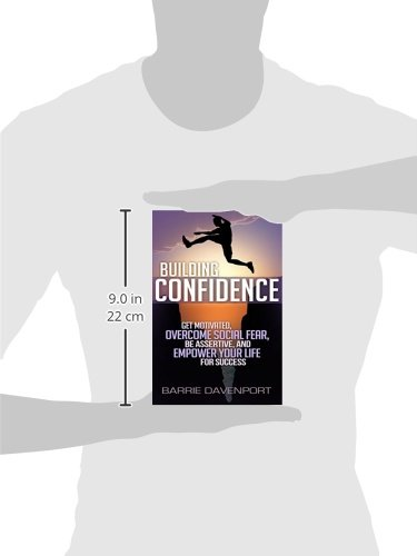Building Confidence: Get Motivated, Overcome Social Fear, Be Assertive, and  Empower Your Life For Success: Barrie Davenport: 9780692295847: Amazon.com:  ...
