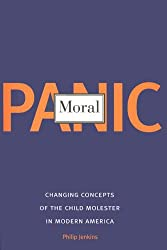 Moral Panic: Changing Concepts of the Child Molester in Modern America