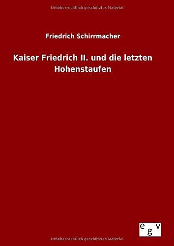 Kaiser Friedrich II. und die letzten Hohenstaufen (German Edition) pdf