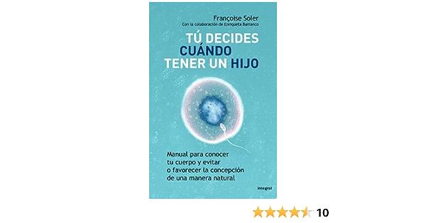 Tu Decides Cuando Tener Un Hijo Otros Integral Spanish Edition Soler Françoise 9788498675375 Books