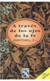 A Traves de los Ojos de la Fe (Through the Eyes of Faith), John Powell, 9681328493