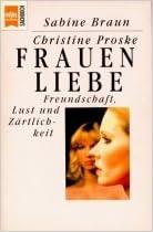 Braun, Sabine / Proske, Christine - Frauenliebe. Freundschaft, Lust und Zärtlichkeit.