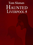 Haunted Liverpool 5