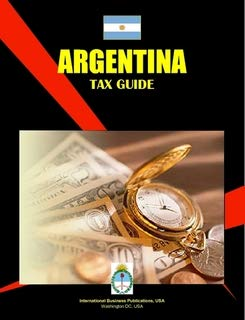 Argentina Tax Guide (World Business Tax Library)