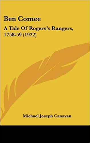 Ben Comee A Tale Of Rogers S Rangers 1758 59 1922 Canavan Michael Joseph 9781436949927 Amazon Com Books