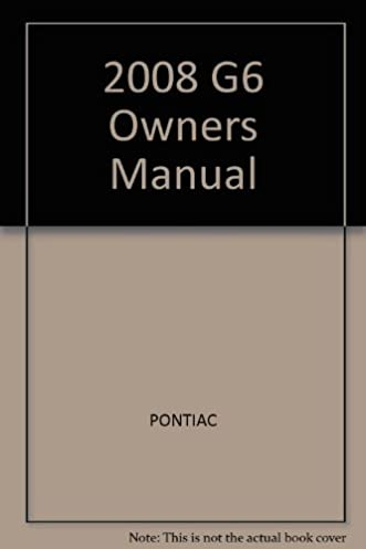 2008 g6 owners manual pontiac amazon com books rh amazon com 2008 pontiac g6 service manual 2008 pontiac g6 service manual free download