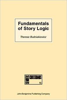 Fundamentals of Story Logic: Introduction to Greimassian semiotics (Semiotic Crossroads)