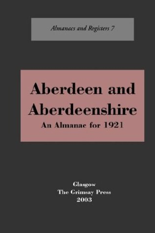 Aberdeen and Aberdeenshire: An Almanac, 1921 (Almanacs & registers) Oliver and Boyd