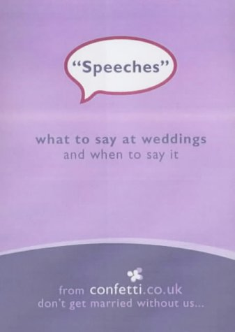 Speeches: What to Say at Weddings and When to Say it (Confetti)
