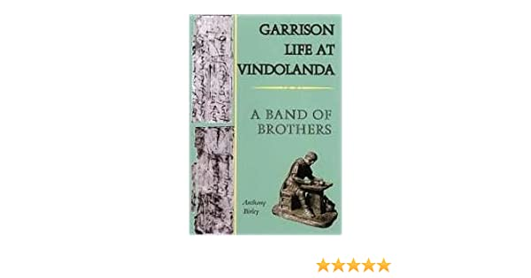 Garrison life at vindolanda a band of brothers anthony birley garrison life at vindolanda a band of brothers anthony birley 9780752419503 amazon books stopboris Gallery
