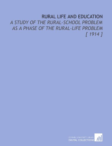 Rural Life and Education: A Study of the Rural-School Problem as a Phase of the Rural-Life Problem [ 1914 ]