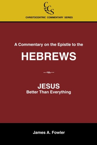 A Commentary on the Epistle to the Hebrews: JESUS: Better Than Everything