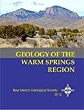 img - for Geology of the Warm Springs Region: New Mexico Geological Society 63rd Annual Field Conference, October 3-6, 2012 (Guidebook of the Field Conference) book / textbook / text book