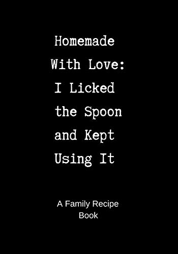 Family Recipe Book: Homemade With Love - I Licked the Spoon and Kept Using It - A Blank Cookbook to Write In by Real Simple Pleasures