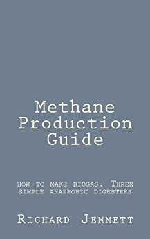 Methane Production Guide - how to make biogas. Three simple anaerobic digesters for home construction by [Jemmett, Richard]