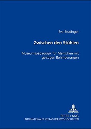 Zwischen den Stühlen: Museumspädagogik für Menschen mit geistigen Behinderungen (German Edition) by Peter Lang GmbH, Internationaler Verlag der Wissenschaften