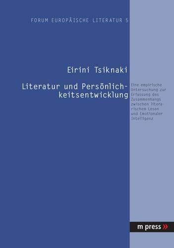 Literatur Und Persönlichkeitsentwicklung  Eine Empirische Untersuchung Zur Erfassung Des Zusammenhangs Zwischen Literarischem Lesen Und Emotionaler Intelligenz