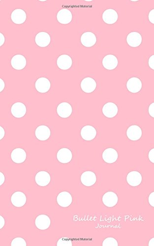Bullet Light Pink Journal: Bullet Grid Journal Light Pink Polka Dots, Small (5 x 8), 150 Dotted Pages, Narrow Spaced, Soft Cover (Vintage Dot Grid Journal Small) (Volume 13)