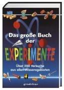 Das grosse Buch der Experimente: Über 200 spannende Versuche, die klüger machen