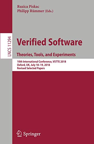 Verified Software. Theories, Tools, and Experiments: 10th International Conference, VSTTE 2018, Oxford, UK, July 18-19, 2018, Revised Selected Papers (Lecture Notes in Computer Science)