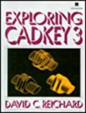 Exploring CADKEY, Reichard, David C., 0132961121